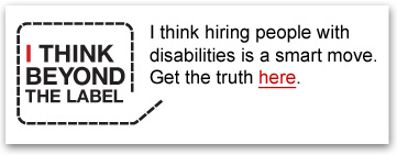 I think beyond the label. I think hiring people with disabilities is a smart move. Get the truth here.