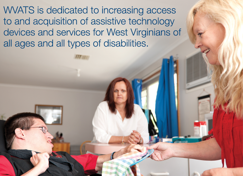 WVATS is dedicated to increasing access to and acquisition of assistive technology devices and services for West Virginians of all ages and all types of disabilities