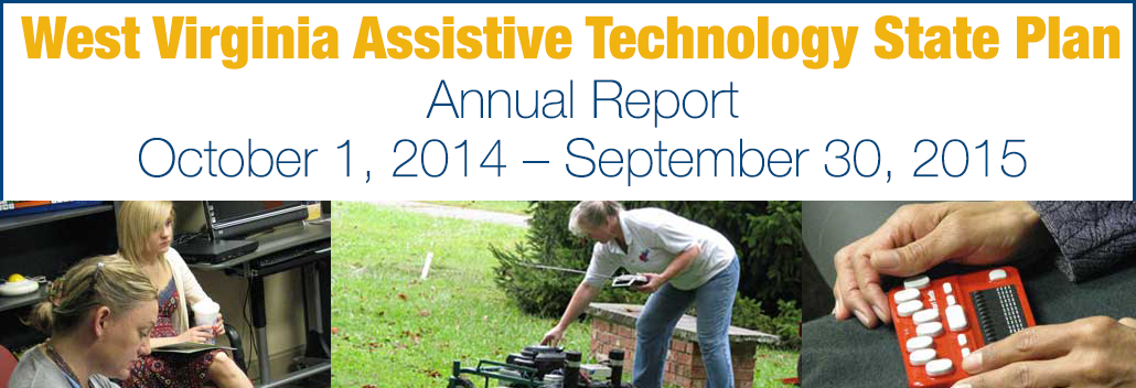 West Virginia Assistive Technology State Plan Annual Report October 1, 2014 – September 30, 2015